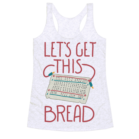 Let's Get this Breadboard Racerback Tank Top