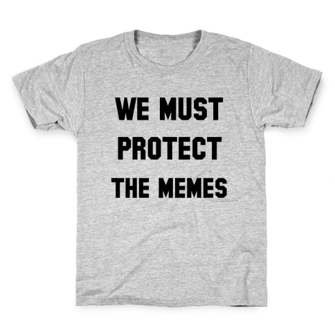 We Must Protect the Memes Kids T-Shirt