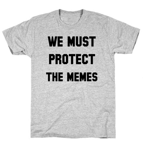 We Must Protect the Memes Mens/Unisex T-Shirt