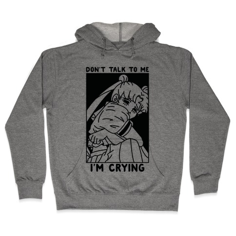 Don't Talk To Me I'm Crying Hooded Sweatshirt