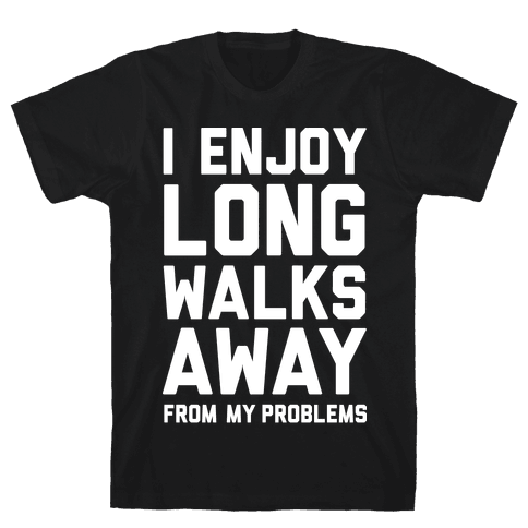 I Enjoy Long Walks Away From My Problems Mens T-Shirt