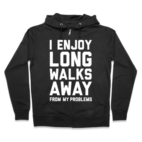 I Enjoy Long Walks Away From My Problems Zip Hoodie