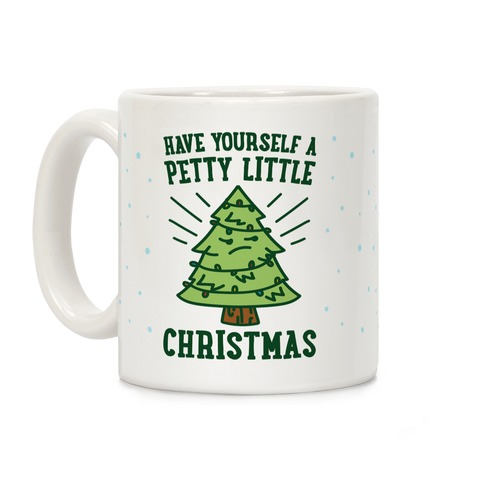 Have Yourself A Petty Little Christmas Coffee Mug