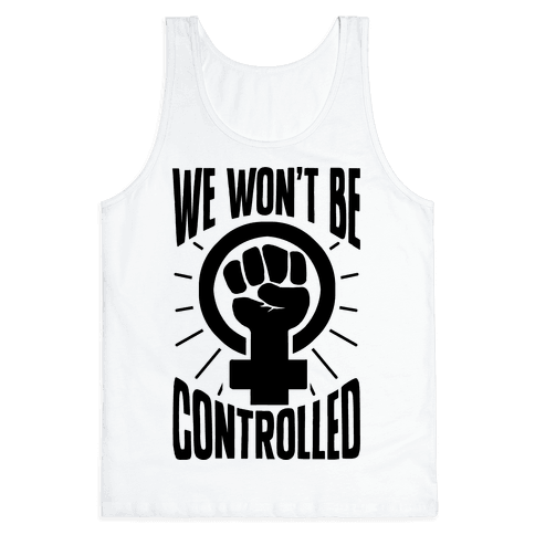 We Won't Be Controlled Tank Top