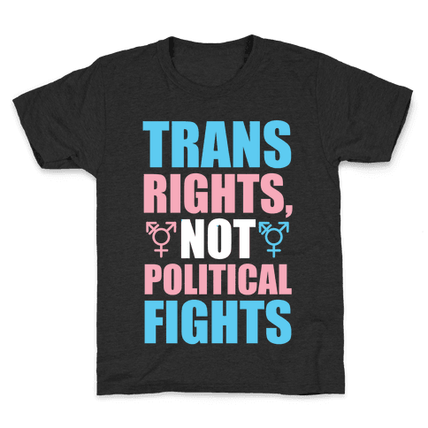 Trans Rights, Not Political Fights Kids T-Shirt