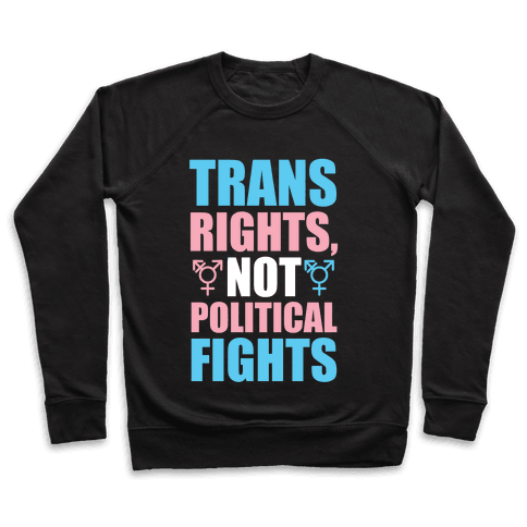 Trans Rights, Not Political Fights Pullover