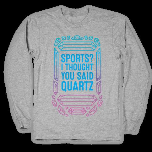 Sports? I Thought You Said Quartz Long Sleeve T-Shirt