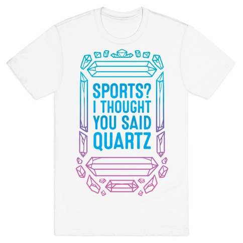 Sports? I Thought You Said Quartz T-Shirt