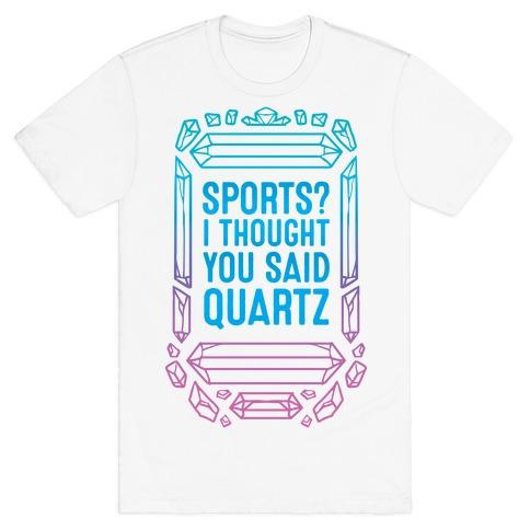 Sports? I Thought You Said Quartz Mens/Unisex T-Shirt