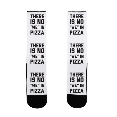 "There Is No ""we"" In Pizza Sock"