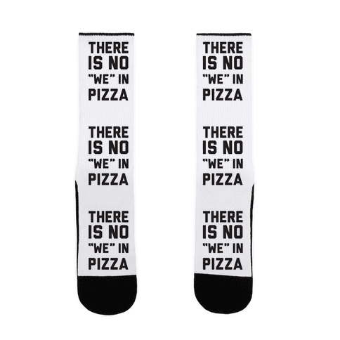 """There Is No """"we"""" In Pizza Sock"""