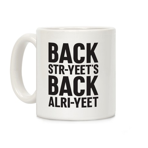 Backstr-yeet's Back Alri-yeet! Coffee Mug