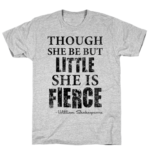 Though She Be But Little She Is Fierce (Tank) Mens/Unisex T-Shirt