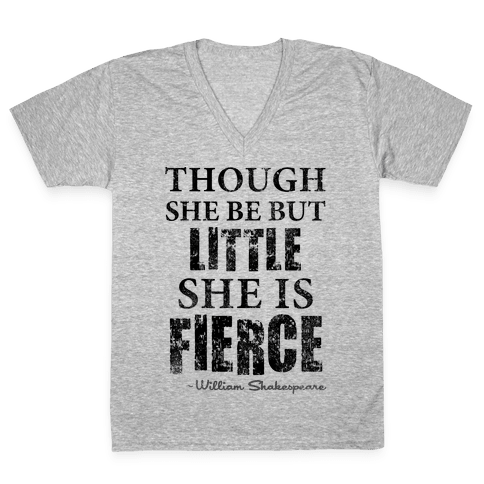 Though She Be But Little She Is Fierce (Tank) V-Neck Tee Shirt