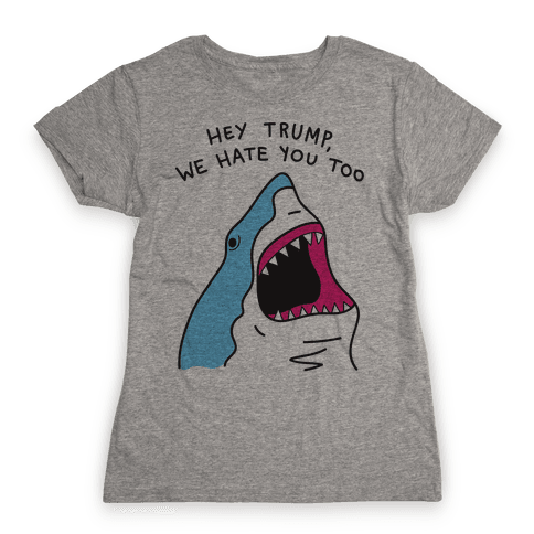 Hey Trump, We Hate You Too Womens T-Shirt