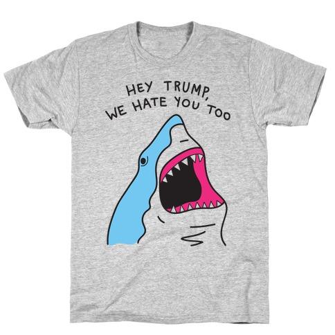 Hey Trump, We Hate You Too T-Shirt