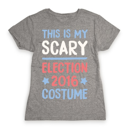 This Is My Scary Election 2016 Costume Womens T-Shirt