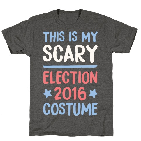 This Is My Scary Election 2016 Costume Mens/Unisex T-Shirt