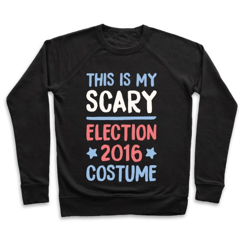 This Is My Scary Election 2016 Costume Pullover