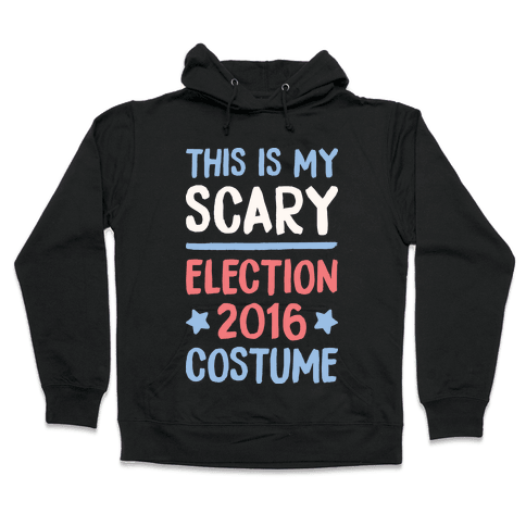 This Is My Scary Election 2016 Costume Hooded Sweatshirt