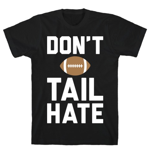 Don't Tail Hate (White) T-Shirt