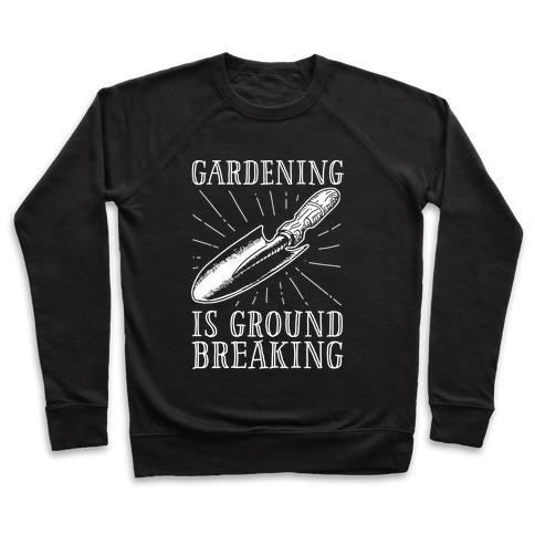 Gardening is ground breaking Pullover