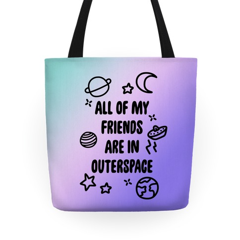 All Of My Friends Are In Outerspace Tote