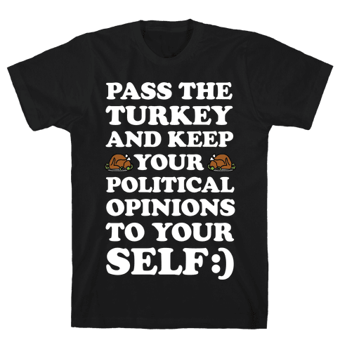 Pass The Turkey And Keep Your Political Opinions To Yourself Mens T-Shirt