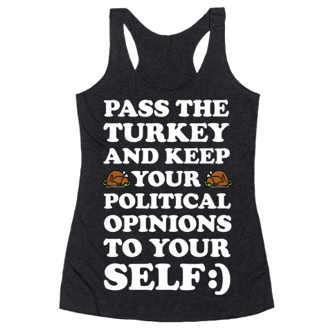 Pass The Turkey And Keep Your Political Opinions To Yourself Racerback Tank Top