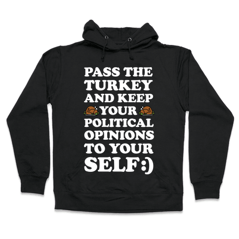 Pass The Turkey And Keep Your Political Opinions To Yourself Hooded Sweatshirt