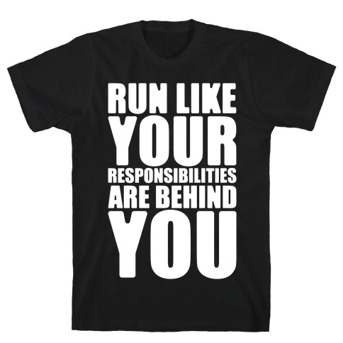 Run Like Your Responsibilities Are Behind You White Print T-Shirt