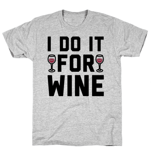 I Do It For The Wine  Mens T-Shirt