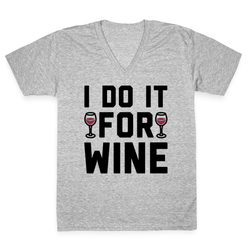 I Do It For The Wine  V-Neck Tee Shirt