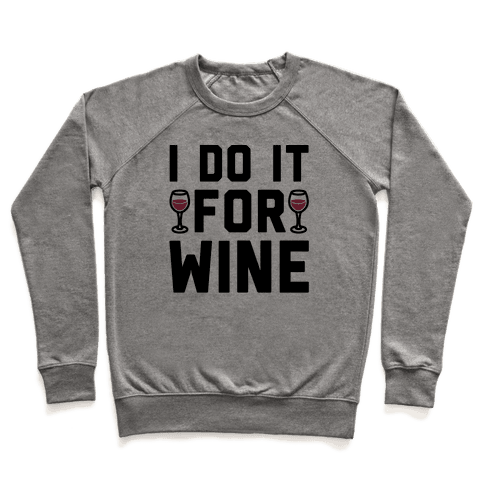 I Do It For The Wine  Pullover