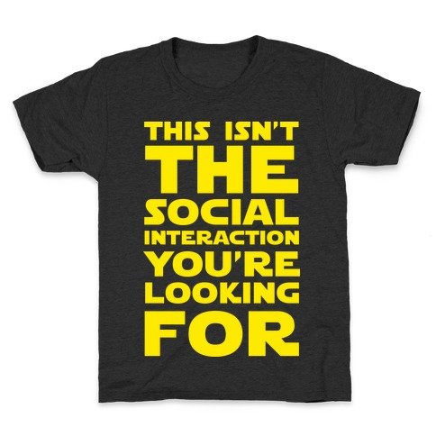 This Isn't The Social Interaction You're Looking For Kids T-Shirt