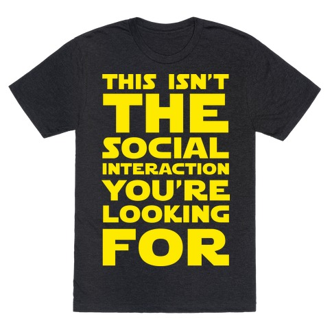 This Isn't The Social Interaction You're Looking For Mens T-Shirt