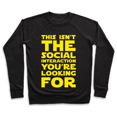 This Isn't The Social Interaction You're Looking For Pullover