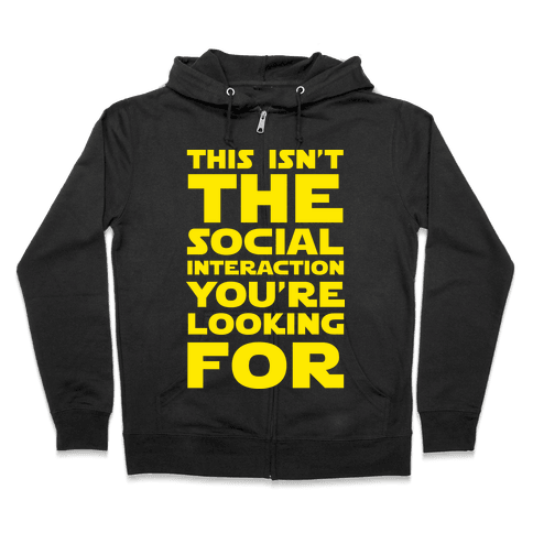 This Isn't The Social Interaction You're Looking For Zip Hoodie