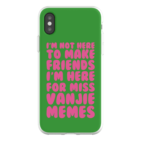 I'm Not Here To Make Friends I'm Here For Miss Vanjie Memes Phone Flexi-Case