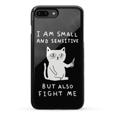 I Am Small And Sensitive But Also Fight Me Phone Case