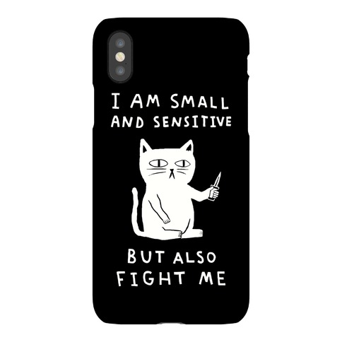 I Am Small And Sensitive But Also Fight Me Cat Phone Case
