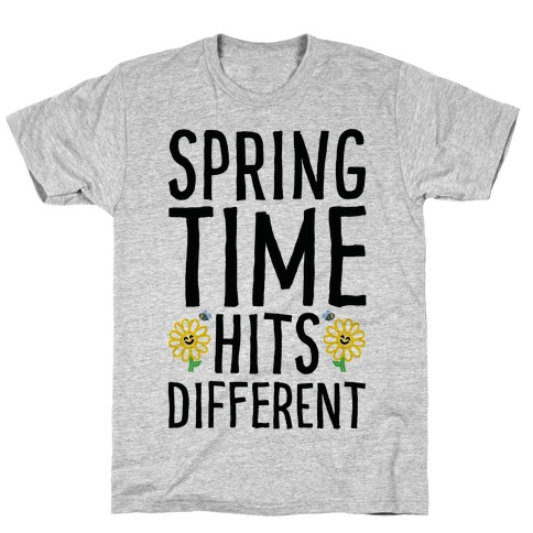 Spring Time Hits Different T-Shirt
