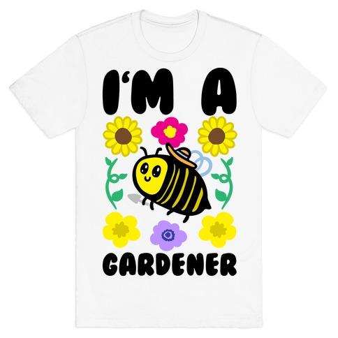I'm A Gardener Bee T-Shirt