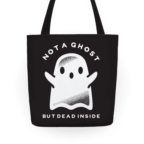 Not A Ghost But Dead Inside Tote