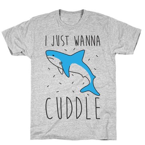 I Just Wanna Cuddle Shark T-Shirt