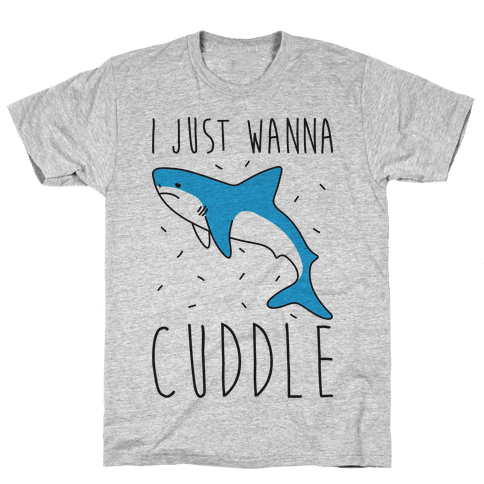 I Just Wanna Cuddle Shark Mens T-Shirt