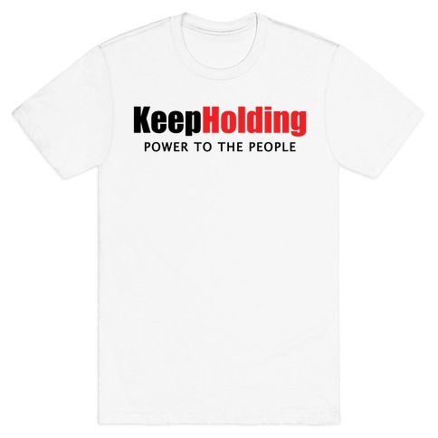 KeepHolding T-Shirt