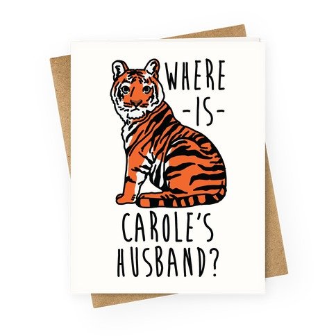 Where is Carole's Husband Tiger Greeting Card
