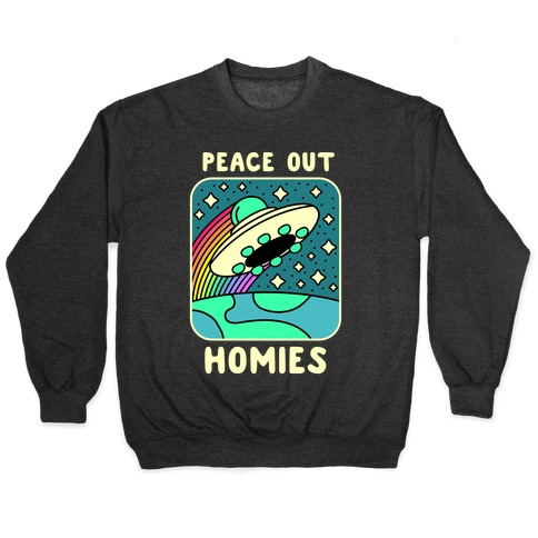 Peace Out Homies  Pullover