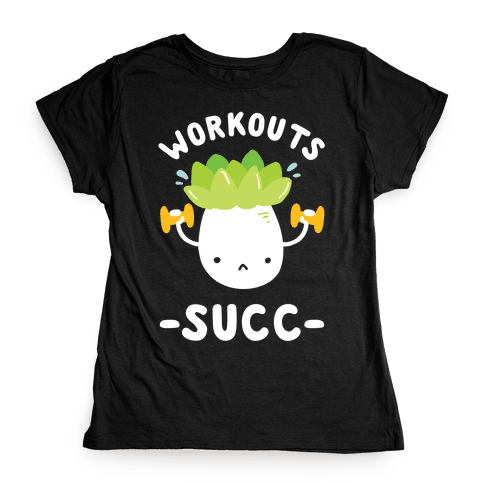 Workouts Succ Womens T-Shirt